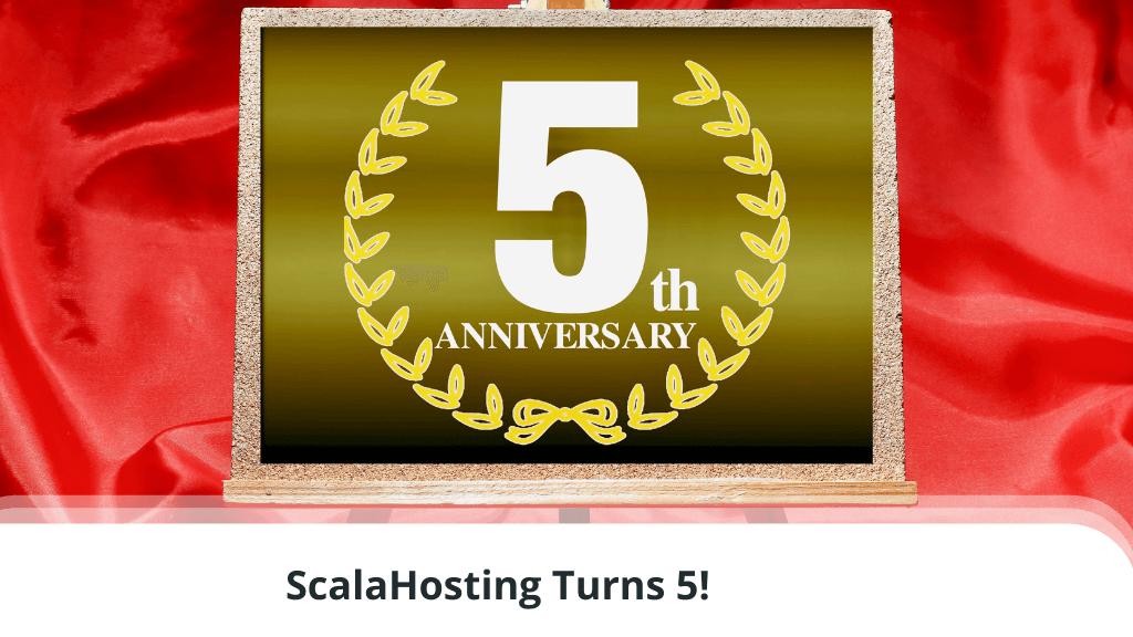 ScalaHosting Turns 5!