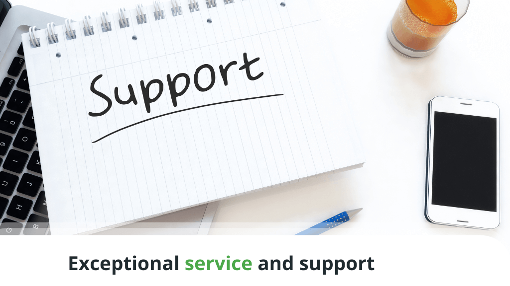 Exceptional service and support