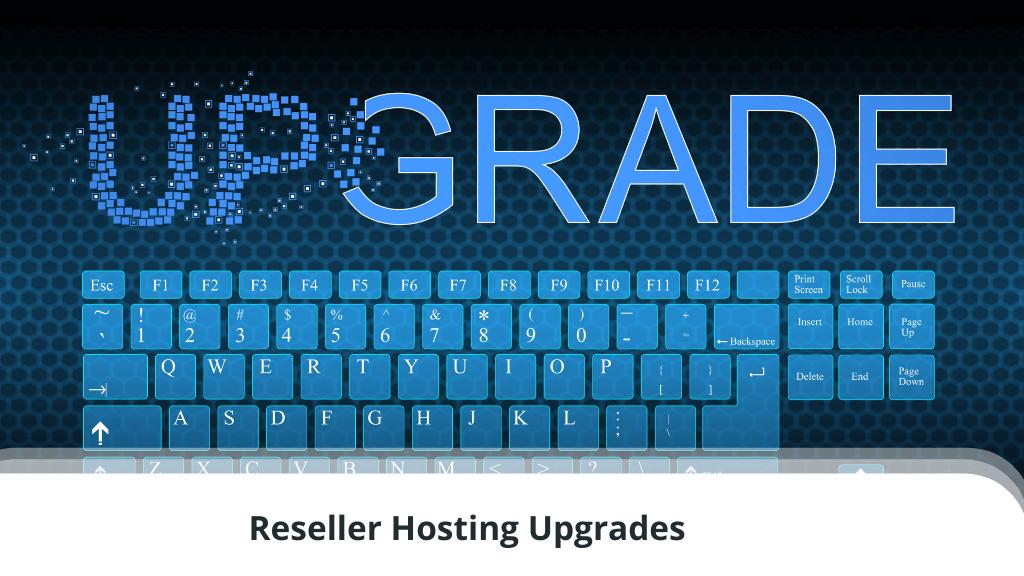 Reseller Hosting Upgrades