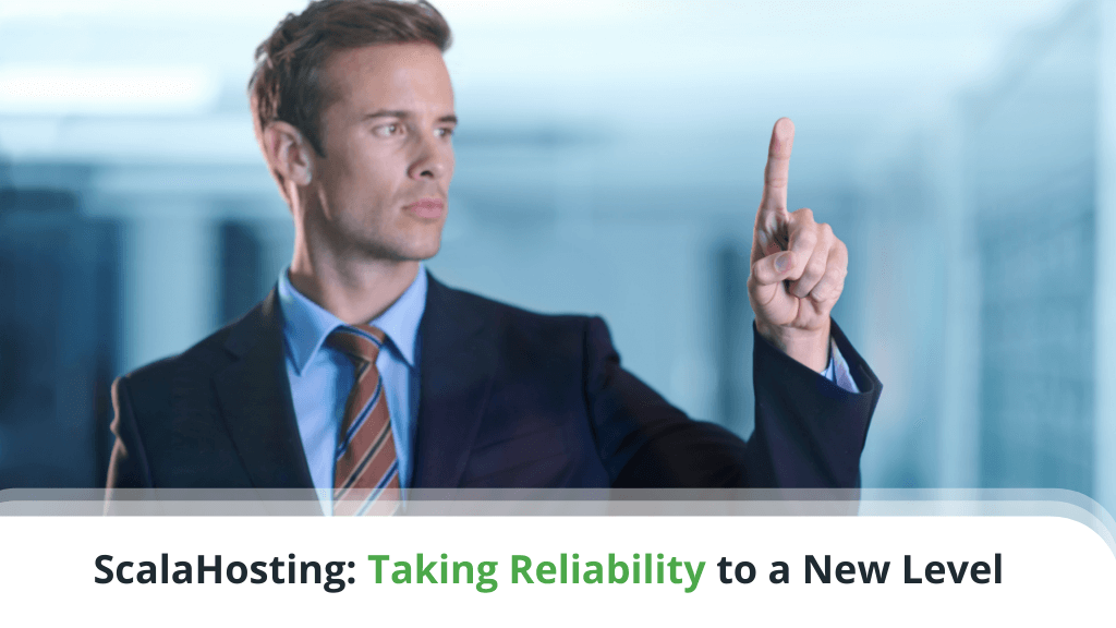 ScalaHosting: Taking Reliability to a New Level