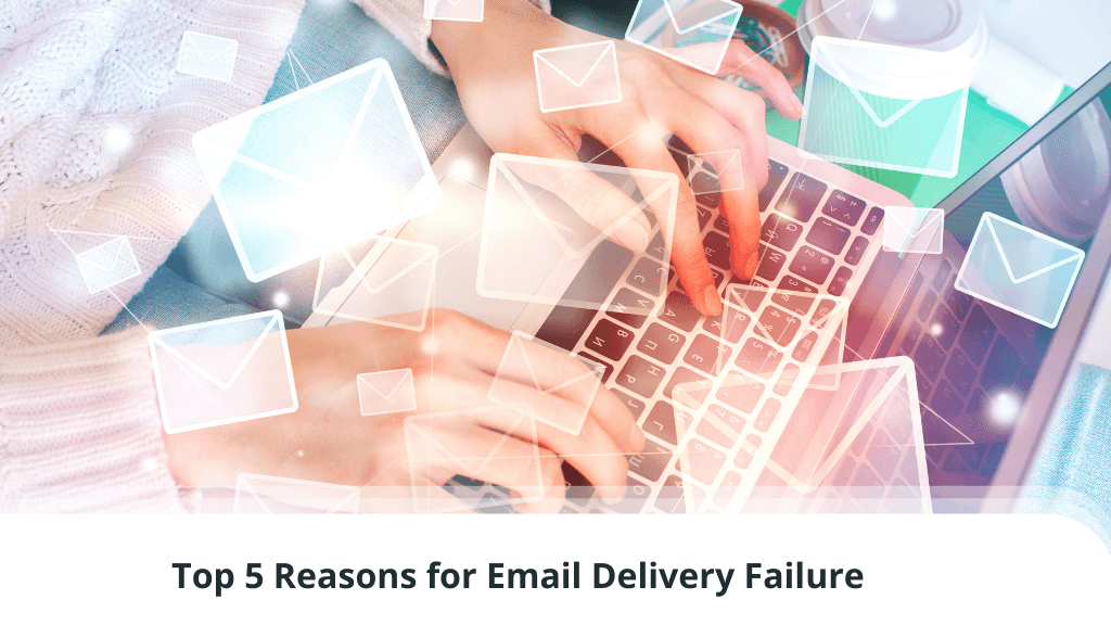 Top 5 Reasons for Email Delivery Failure