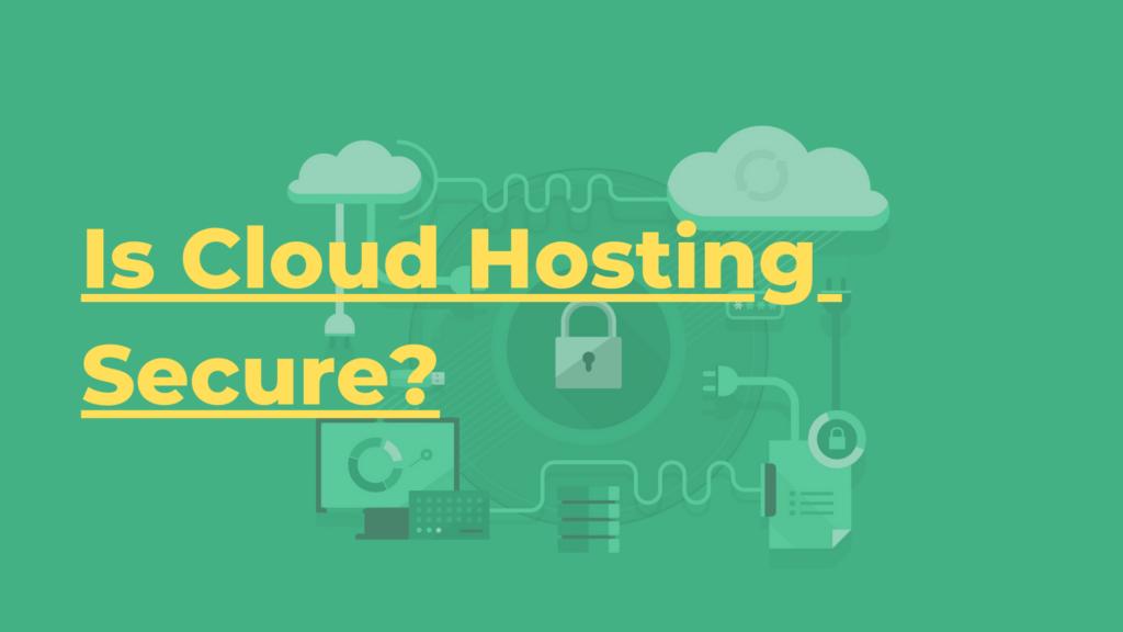 Is Cloud Hosting Secure?