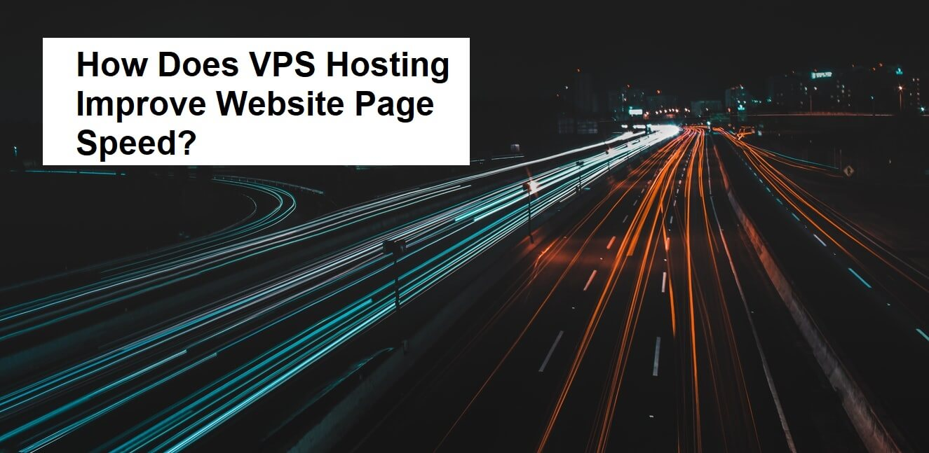 How Does VPS Hosting Improve Website Page Speed?