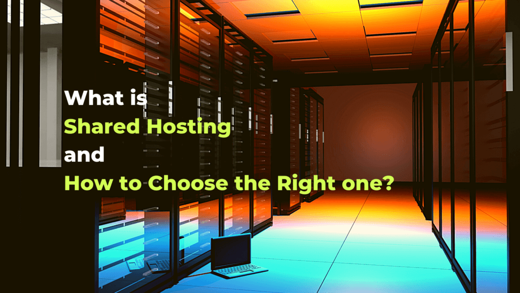 What is Shared Hosting and How to Choose the Right one?