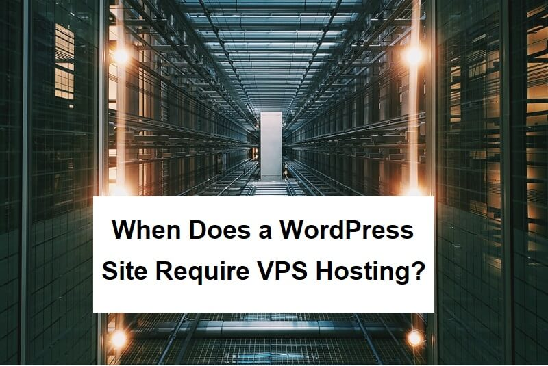 When Does a WordPress Site Require VPS Hosting?