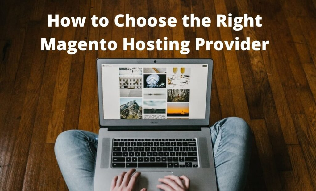 How to Choose the Right Magento Hosting Provider