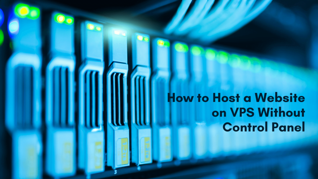 How to Host a Website on VPS Without Control Panel