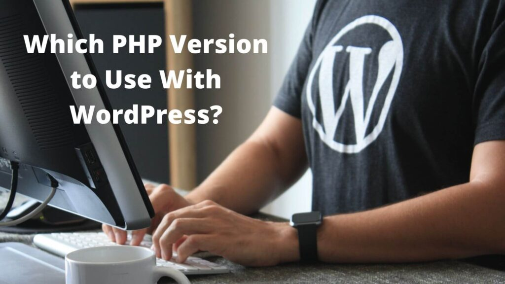 Which PHP Version to Use With WordPress?