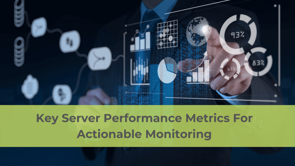 Key Server Performance Metrics For Actionable Monitoring