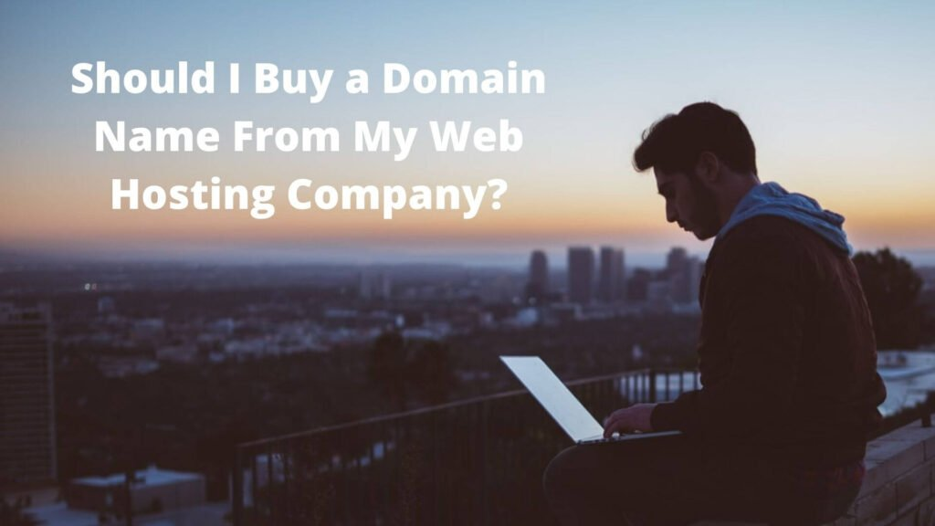 Should I Buy a Domain Name From My Web Hosting Company?
