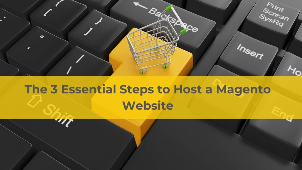 The 3 Essential Steps to Host a Magento Website