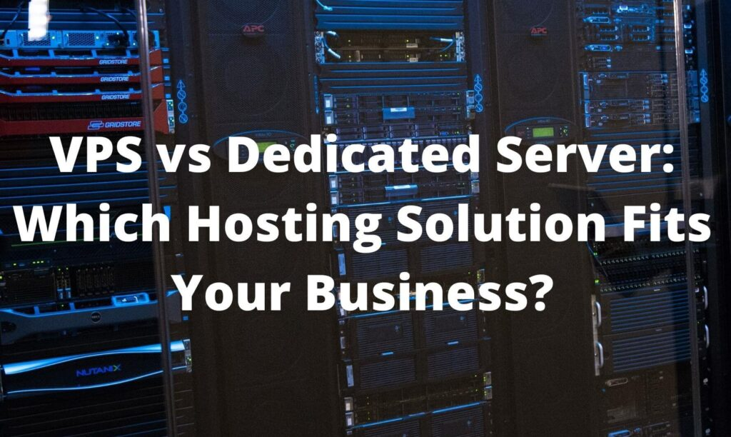 VPS vs Dedicated Server: Which Hosting Solution Fits Your Business?