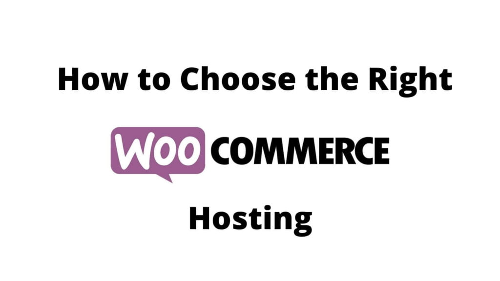 How to Choose the Right WooCommerce Hosting