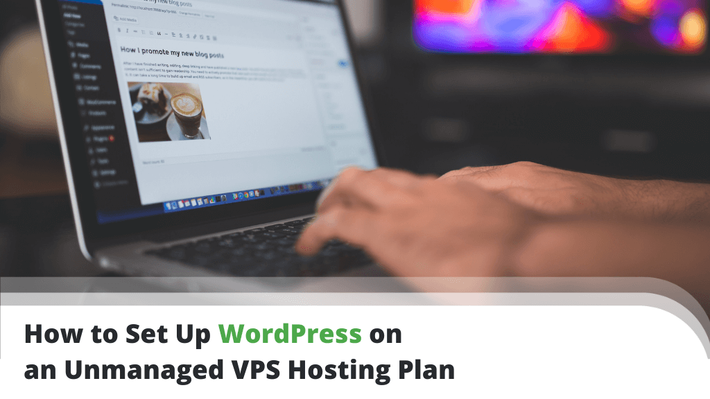 How to Set Up WordPress on an Unmanaged VPS Hosting Plan