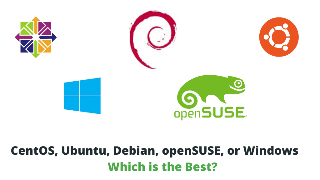 Which Is the Best Operating System - CentOS vs Ubuntu vs Debian vs OpenSUSE vs Windows: