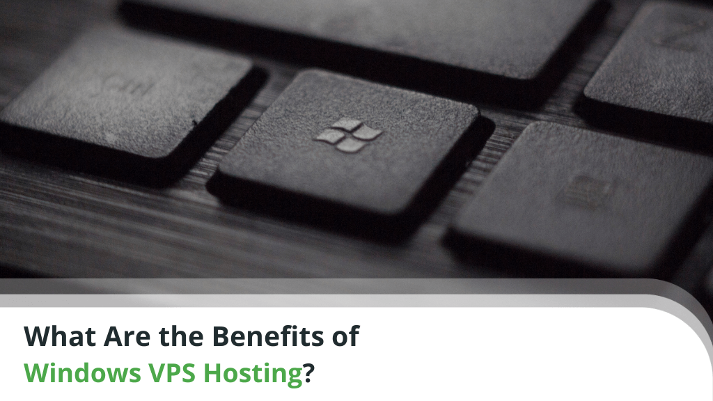 What Are the Benefits of Windows VPS Hosting?