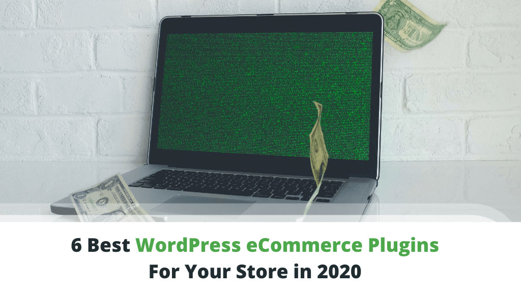 6 Best WordPress Ecommerce Plugins For Your Store in 2020