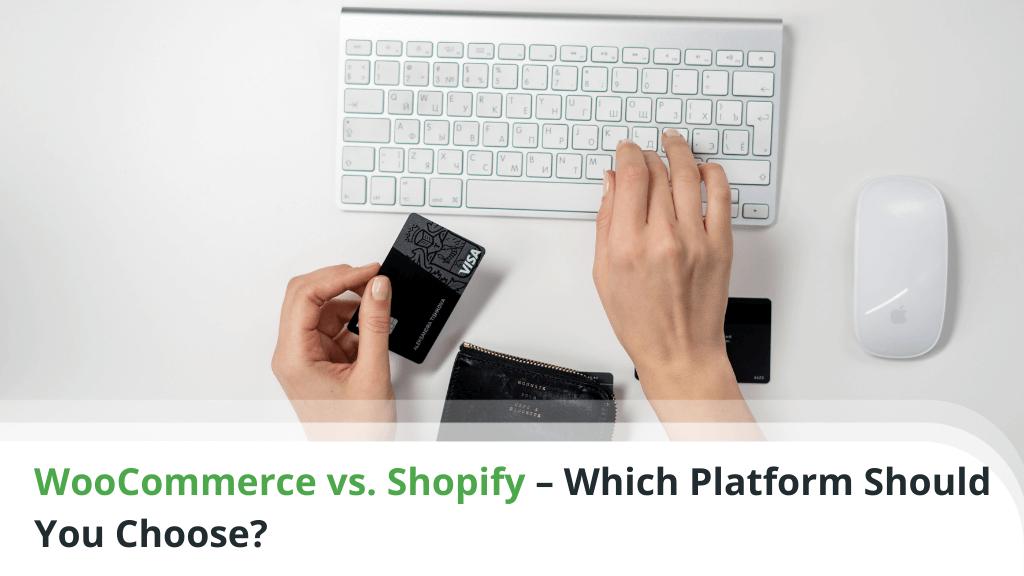 WooCommerce vs Shopify – Which Platform Should You Choose?