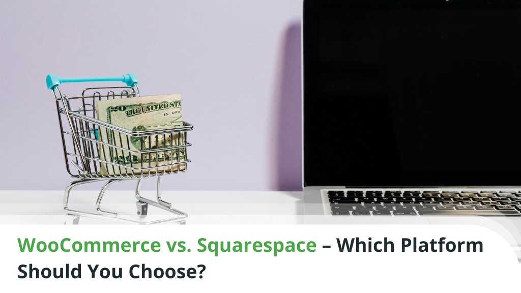 WooCommerce vs Squarespace – Which Platform Should You Choose?