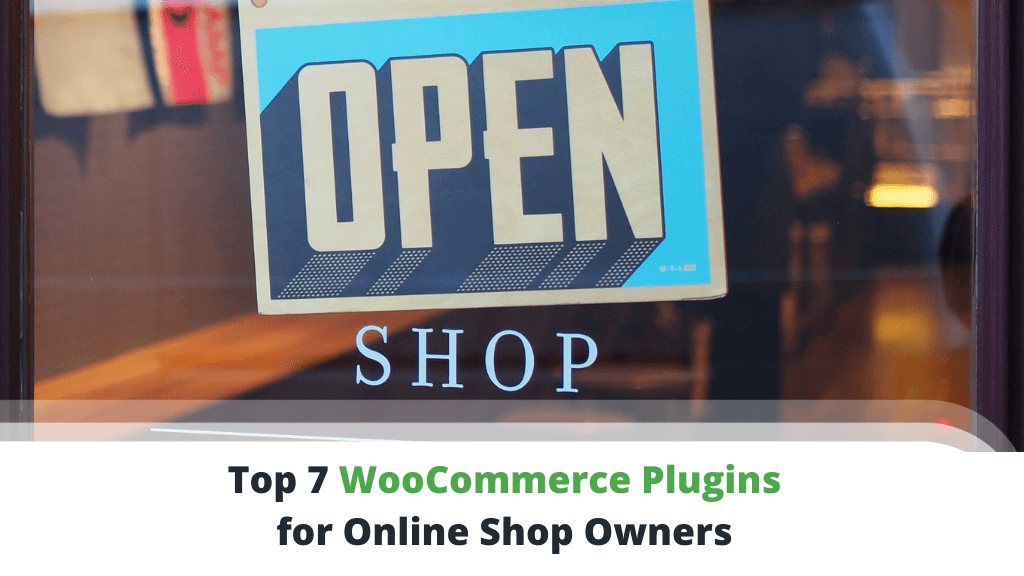 Top 7 WooCommerce Plugins for Online Shop Owners