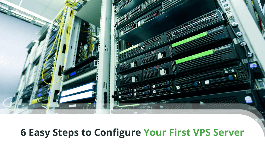 6 Easy Steps to Configure Your First VPS Server