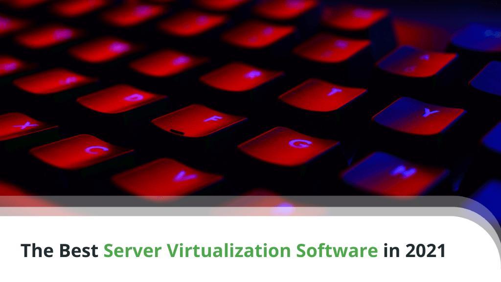 The Best Server Virtualization Software for VPS Hosting in 2021
