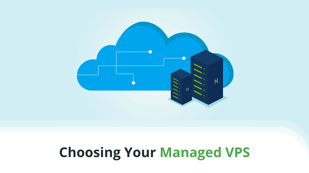 Choosing Your Managed VPS – What You Need to Know