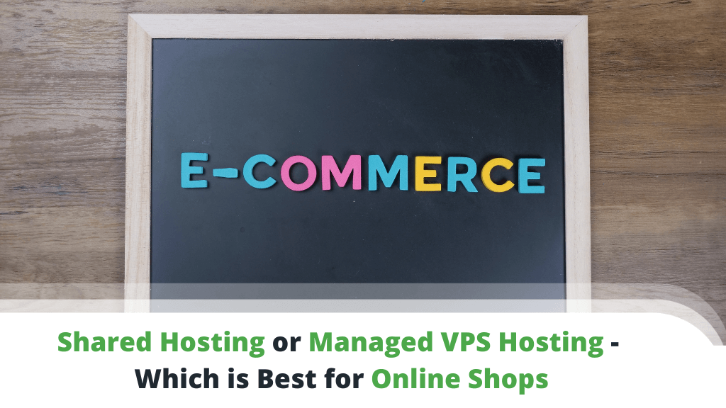 Shared Hosting or Managed VPS Hosting - Which is Best for Online Shops