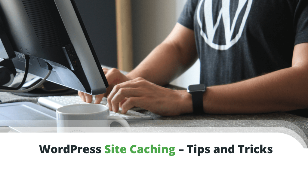 WordPress Site Caching – Tips and Tricks